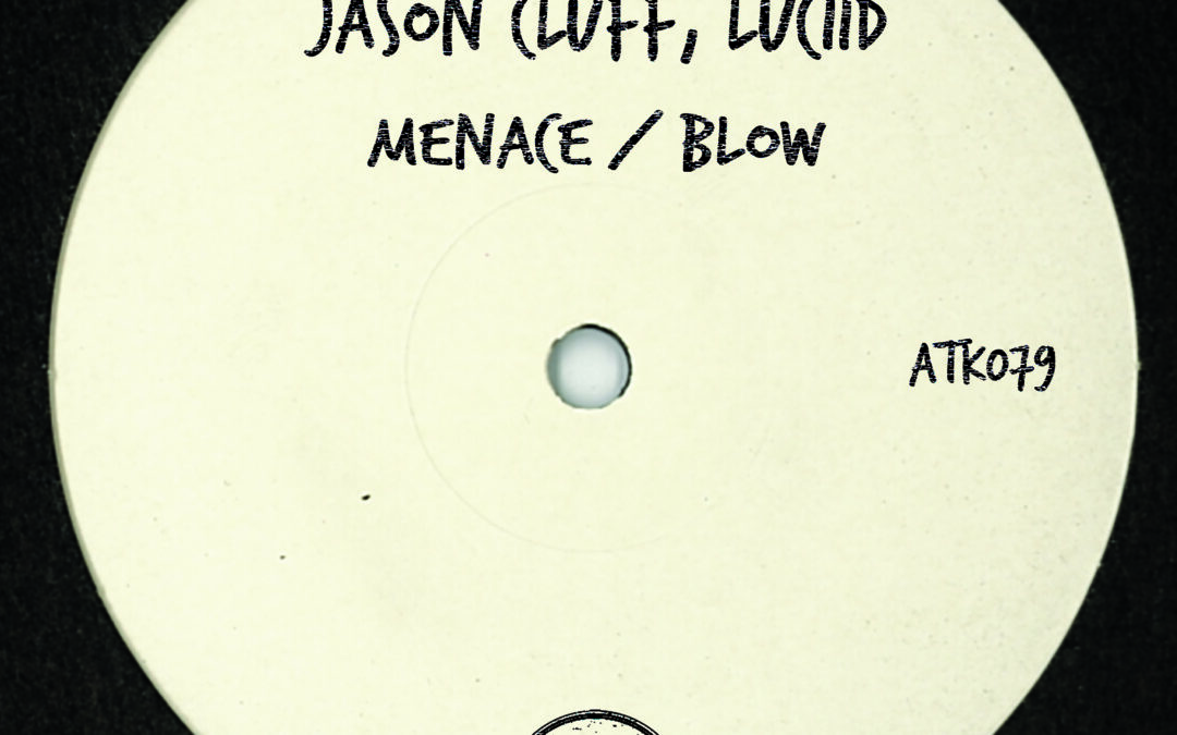"ATK079 – Jason Cluff, Luciid  ""Menace / Blow"" (Autektone) is Out Now!"
