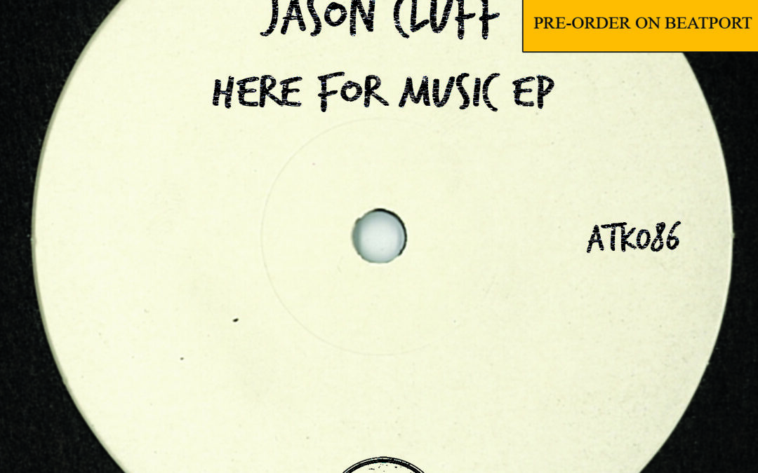 """ATK086 – Jason Cluff  """"Here For Music Ep"""" (Autektone) – Pre-Order Available on Beatport"""